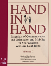 Hand in Hand: Essentials of Communication and Orientation and Mobility for Your Students Who are Deaf‐Blind: Volume II