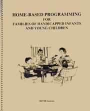 Home-Based Programming for Families of Handicapped Infants and Young Children