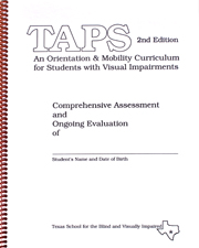 TAPS: An Orientation and Mobility Curriculum for Students With Visual Impairments: Comprehensive Assessment and Ongoing Evaluation Forms.: 2nd Edition