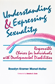 Understanding and Expressing Sexuality: Responsible Choices for Individuals with Developmental Disabilities