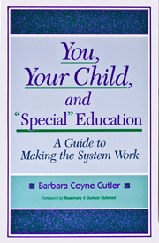 You, Your Child and Special Education: A Guide to Making the System Work
