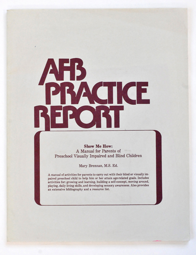 AFB Practice Report: Show Me How: A Manual for Parents of Preschool Visually Impaired and Blind Children
